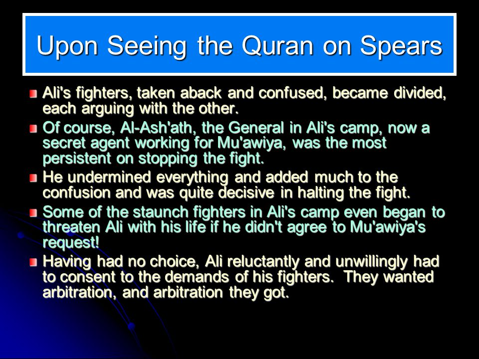 Upon Seeing the Quran on Spears Ali's fighters, taken aback and confused, became divided, each arguing with the other. Ali's fighters, taken aback and