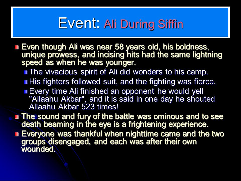 Event: Ali During Siffin Even though Ali was near 58 years old, his boldness, unique prowess, and incising hits had the same lightning speed as when he was younger.