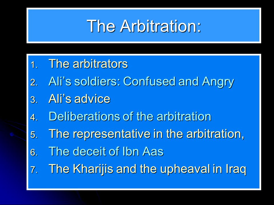 The Arbitration: 1. The arbitrators 2. Alis soldiers: Confused and Angry 3. Alis advice 4. Deliberations of the arbitration 5. The representative in t