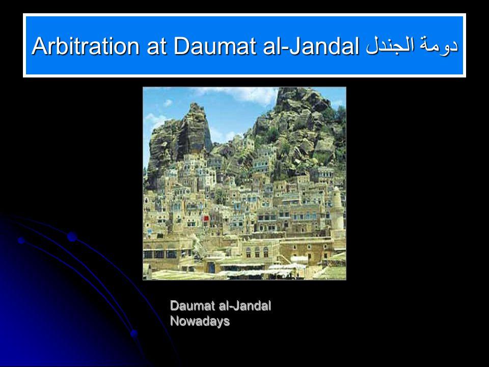 Arbitration at Daumat al-Jandalدومة الجندل Daumat al-Jandal Nowadays
