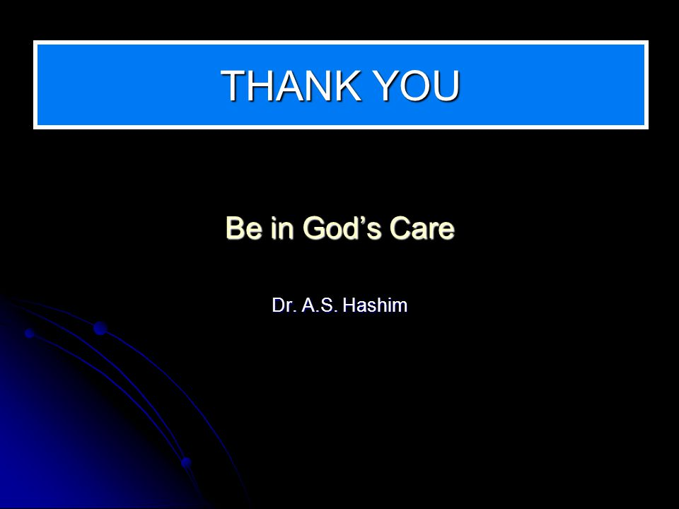 THANK YOU Be in Gods Care Dr. A.S. Hashim