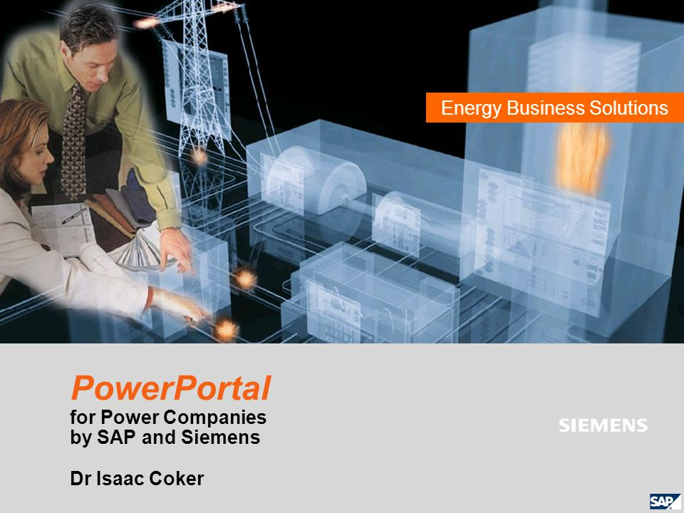 Power Generation l Power IT Solutions Energy Business Solutions PowerPortal for Power Companies by SAP and Siemens Dr Isaac Coker
