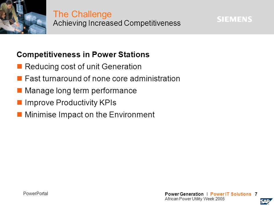Power Generation l Power IT Solutions 7 African Power Utility Week 2005 PowerPortal The Challenge Achieving Increased Competitiveness Competitiveness