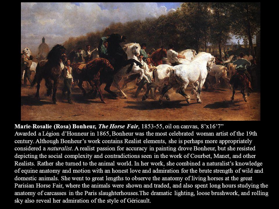 Marie-Rosalie (Rosa) Bonheur, The Horse Fair, 1853-55, oil on canvas, 8x167 Awarded a Légion dHonneur in 1865, Bonheur was the most celebrated woman a