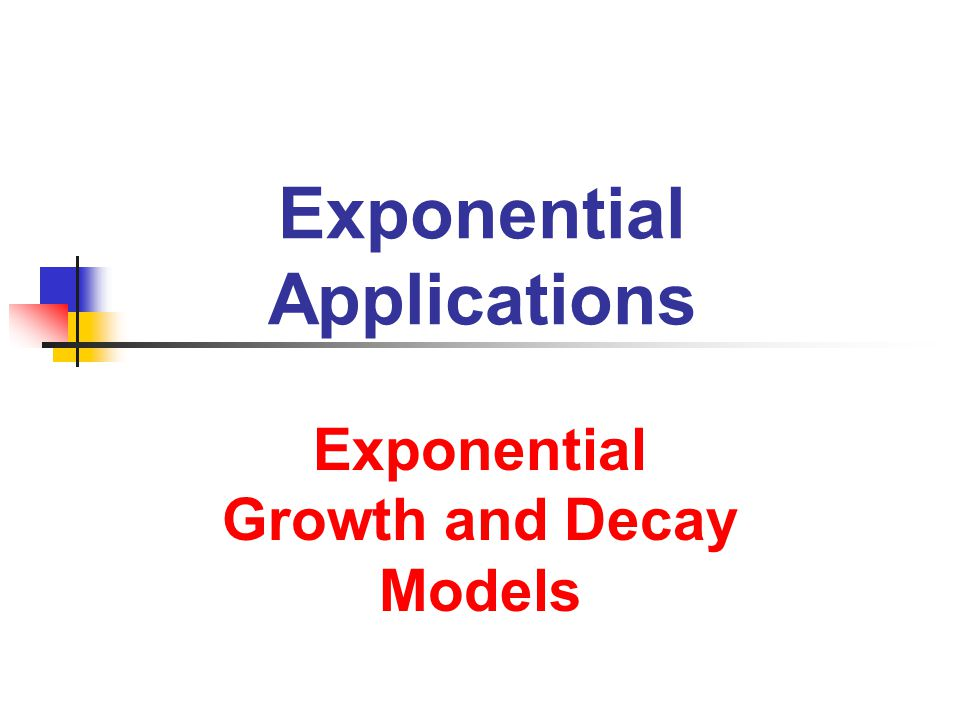 Exponential Applications Exponential Growth and Decay Models