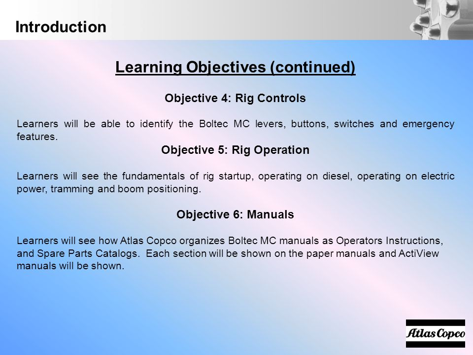 Learning Objectives (continued) Objective 4: Rig Controls Learners will be able to identify the Boltec MC levers, buttons, switches and emergency feat