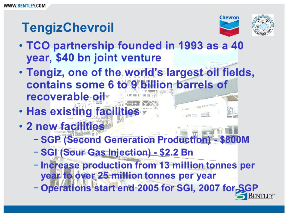 TengizChevroil TCO partnership founded in 1993 as a 40 year, $40 bn joint venture Tengiz, one of the world's largest oil fields, contains some 6 to 9