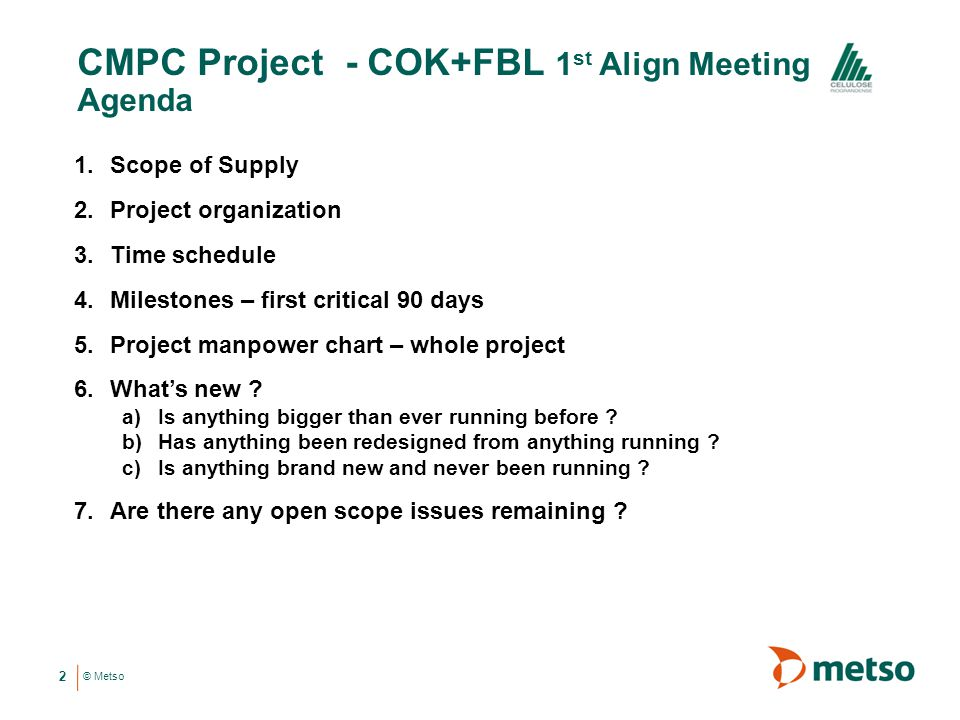 © Metso CMPC Project - COK+FBL 1 st Align Meeting Agenda 2 1.Scope of Supply 2.Project organization 3.Time schedule 4.Milestones – first critical 90 d