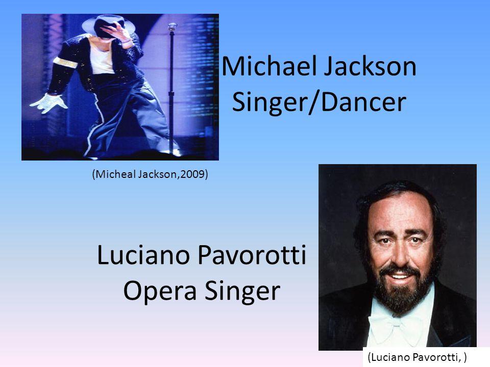 Michael Jackson Singer/Dancer Luciano Pavorotti Opera Singer (Micheal Jackson,2009) (Luciano Pavorotti, )