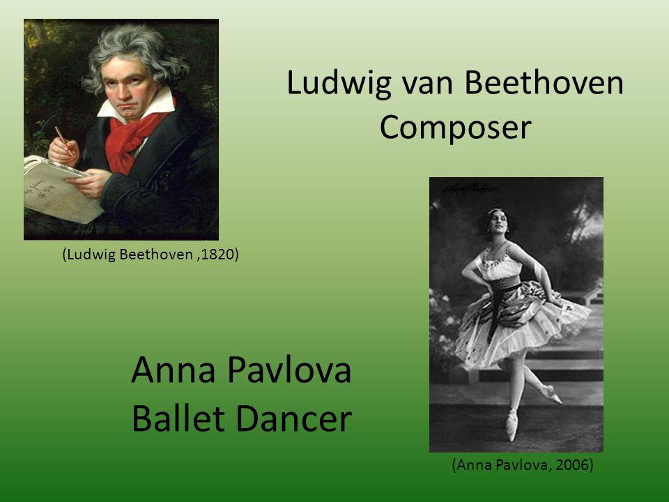 Ludwig van Beethoven Composer Anna Pavlova Ballet Dancer (Ludwig Beethoven,1820) (Anna Pavlova, 2006)