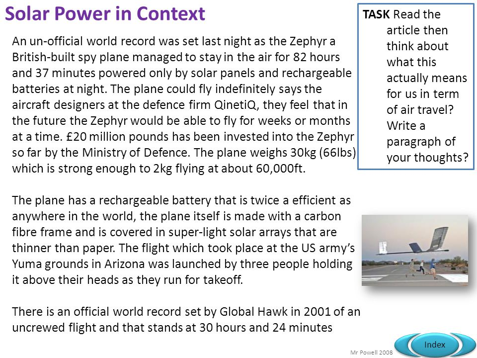 Mr Powell 2008 Index Solar Power in Context An un-official world record was set last night as the Zephyr a British-built spy plane managed to stay in