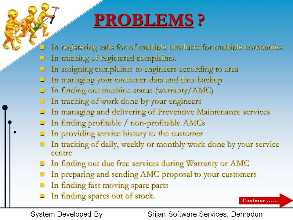 System Developed By Srijan Software Services, Dehradun PROBLEMS .