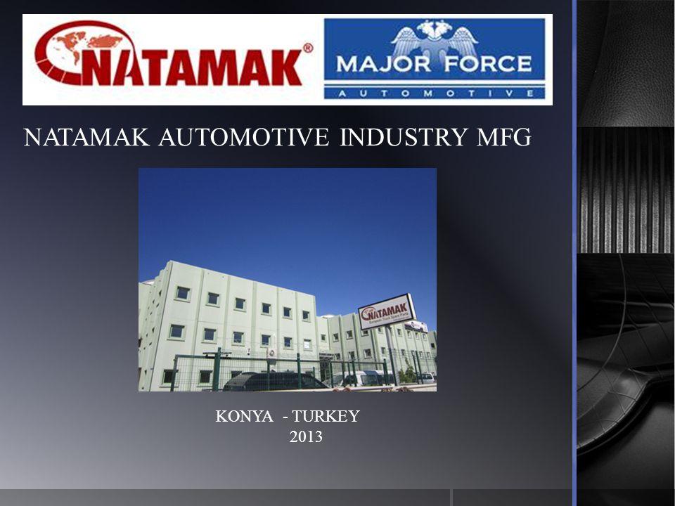 NATAMAK AUTOMOTIVE INDUSTRY MFG KONYA - TURKEY 2013