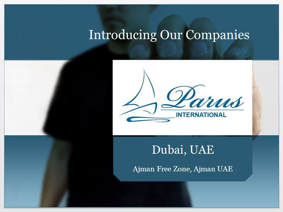 Introducing Our Companies Dubai, UAE Ajman Free Zone, Ajman UAE