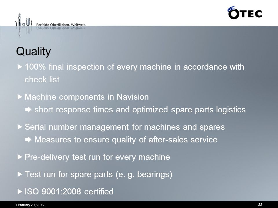 33 Quality 100% final inspection of every machine in accordance with check list Machine components in Navision short response times and optimized spar