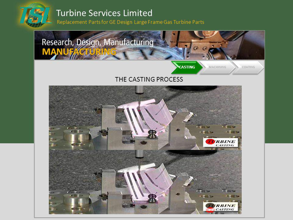 Turbine Services Limited Replacement Parts for GE Design Large Frame Gas Turbine Parts CASTING MACHININGCOATING THE CASTING PROCESS