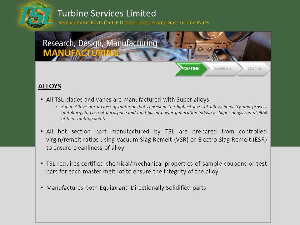 Turbine Services Limited Replacement Parts for GE Design Large Frame Gas Turbine Parts All TSL blades and vanes are manufactured with Super alloys o S