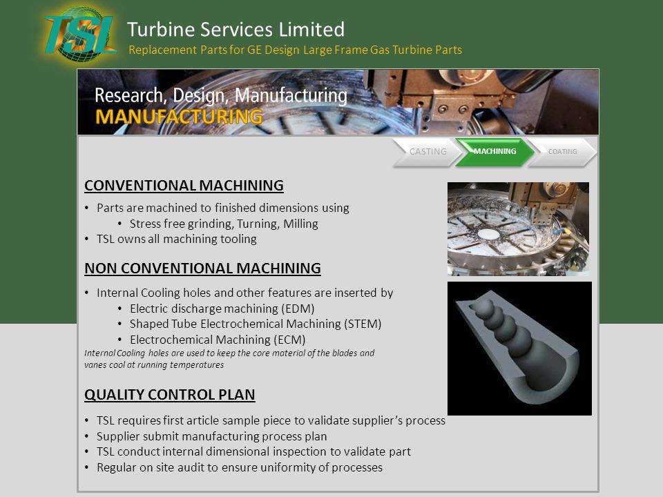 Turbine Services Limited Replacement Parts for GE Design Large Frame Gas Turbine Parts CASTING MACHINING COATING Parts are machined to finished dimens