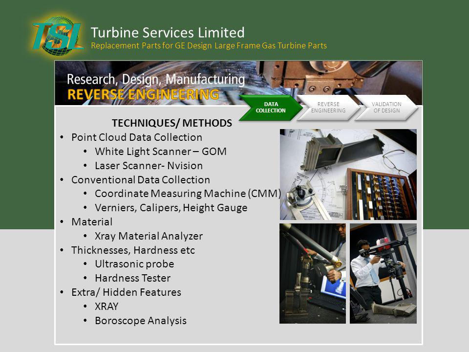 Turbine Services Limited Replacement Parts for GE Design Large Frame Gas Turbine Parts DATA COLLECTION REVERSE ENGINEERING VALIDATION OF DESIGN TECHNI