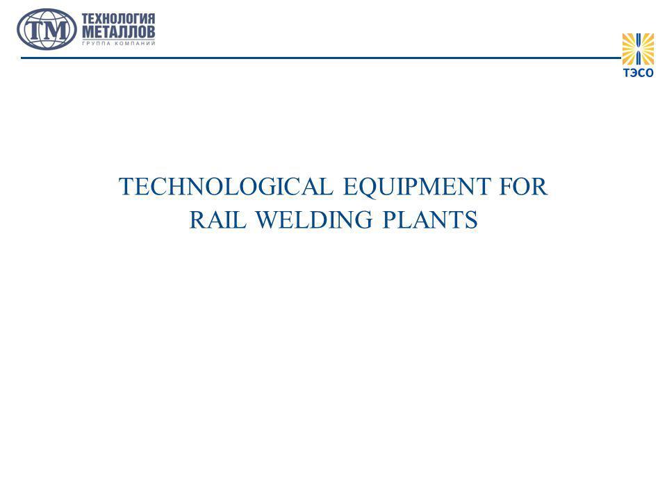 TECHNOLOGICAL EQUIPMENT FOR RAIL WELDING PLANTS