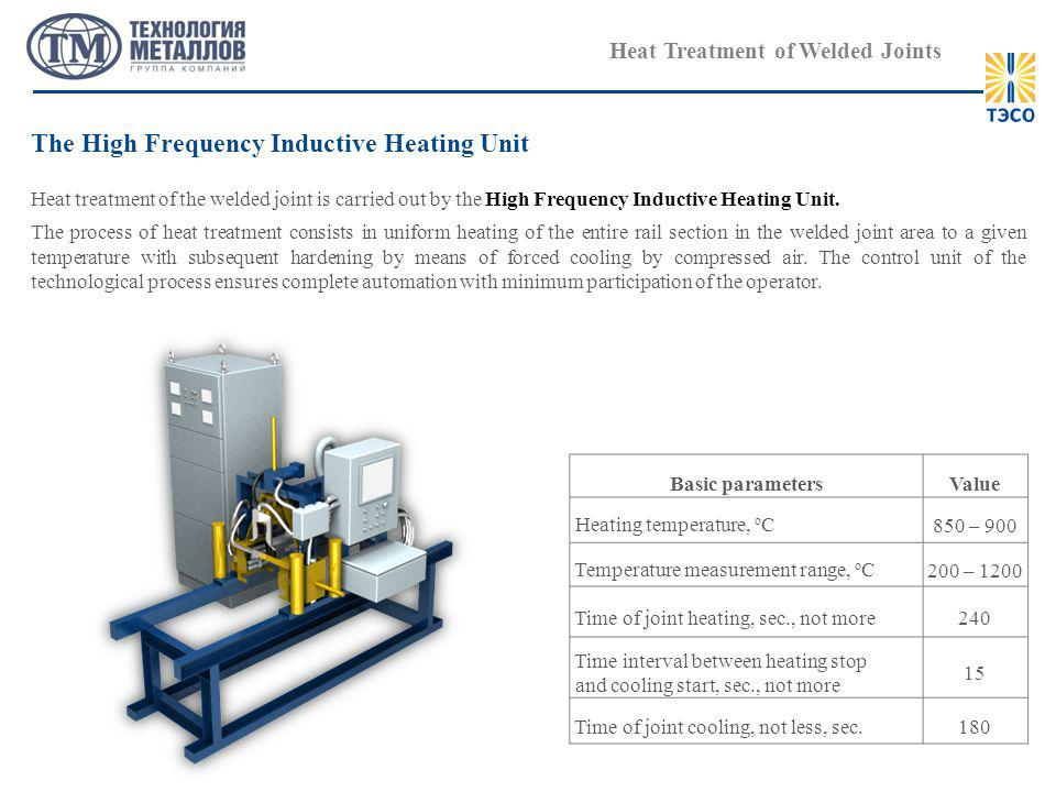 Heat Treatment of Welded Joints Heat treatment of the welded joint is carried out by the High Frequency Inductive Heating Unit.