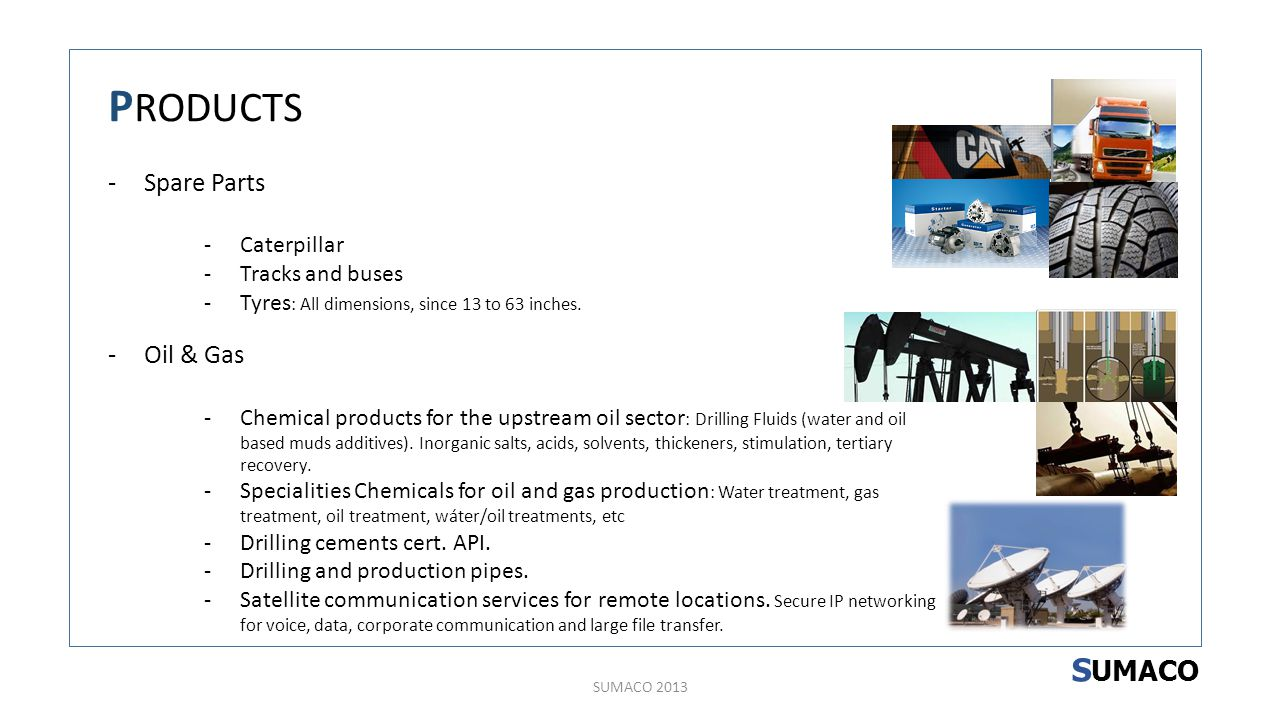 SUMACO 2013 S UMACO P RODUCTS -Spare Parts -Caterpillar -Tracks and buses -Tyres : All dimensions, since 13 to 63 inches.