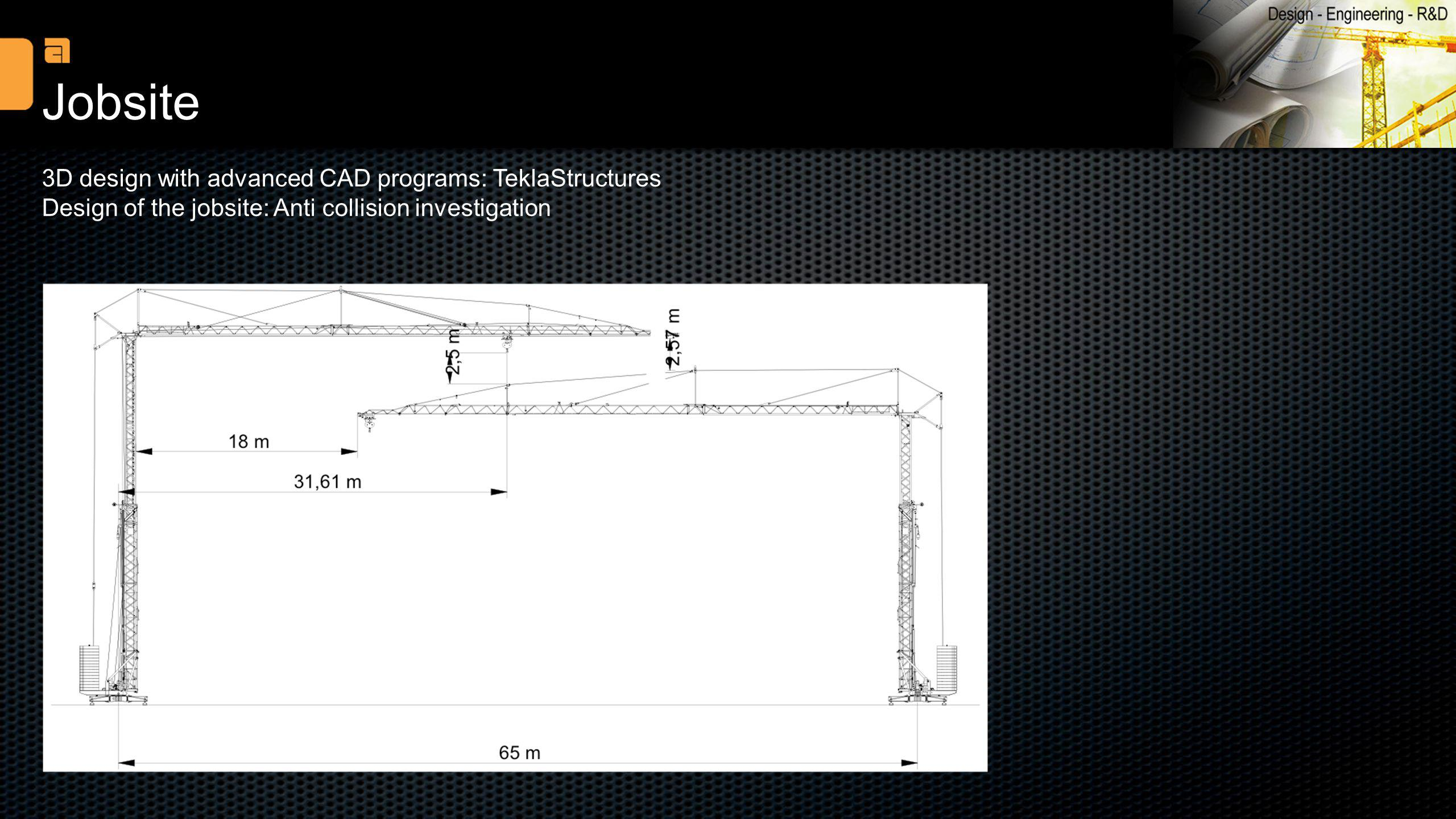 3D design with advanced CAD programs: TeklaStructures Design of the jobsite: Anti collision investigation Jobsite