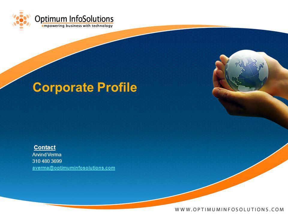 Contact Arvind Verma 310 480 3699 averma@optimuminfosolutions.com Corporate Profile