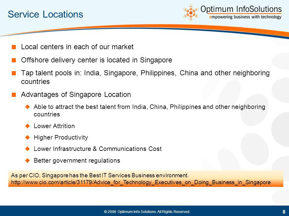 © 2006 Optimum Info Solutions. All Rights Reserved. Service Locations Local centers in each of our market Offshore delivery center is located in Singa