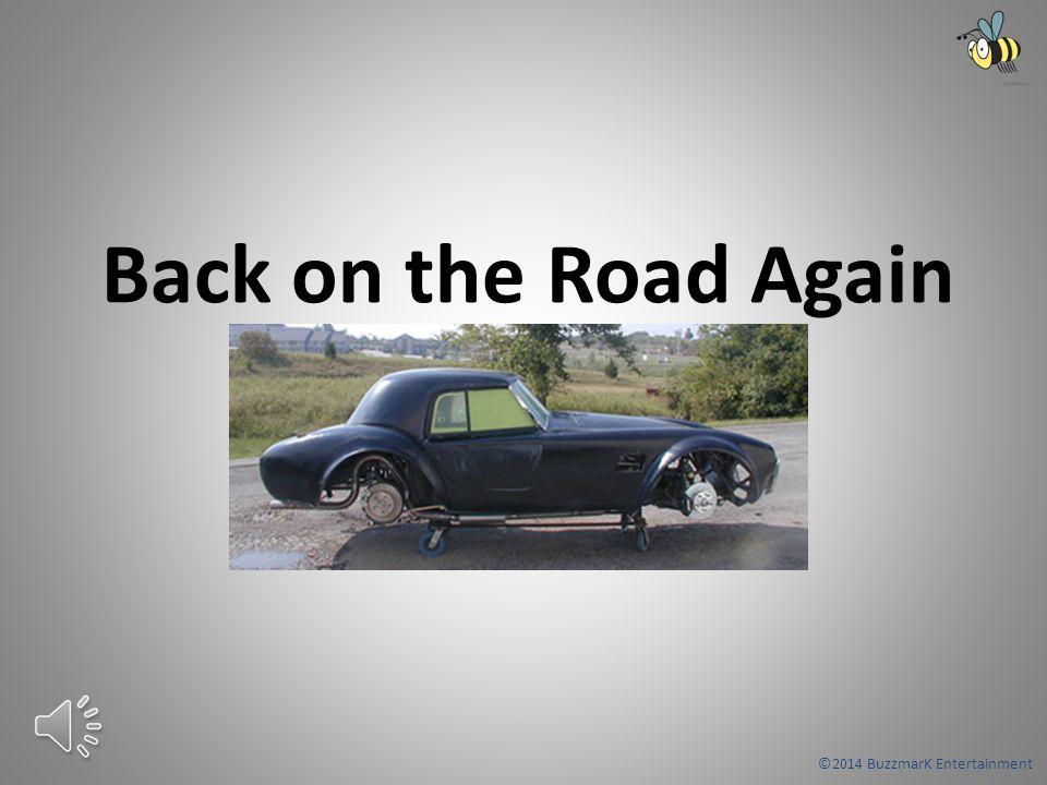 ©2014 BuzzmarK Entertainment Back on the Road Again