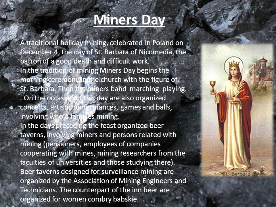Miners Day A traditional holiday mining, celebrated in Poland on December 4, the day of St.