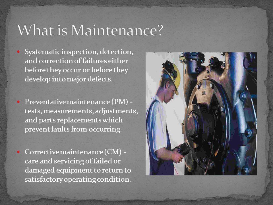Favors constant preventative maintenance.