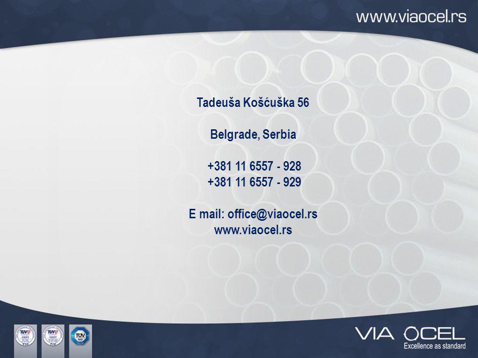 Tadeuša Košćuška 56 Belgrade, Serbia +381 11 6557 - 928 +381 11 6557 - 929 E mail: office@viaocel.rs www.viaocel.rs