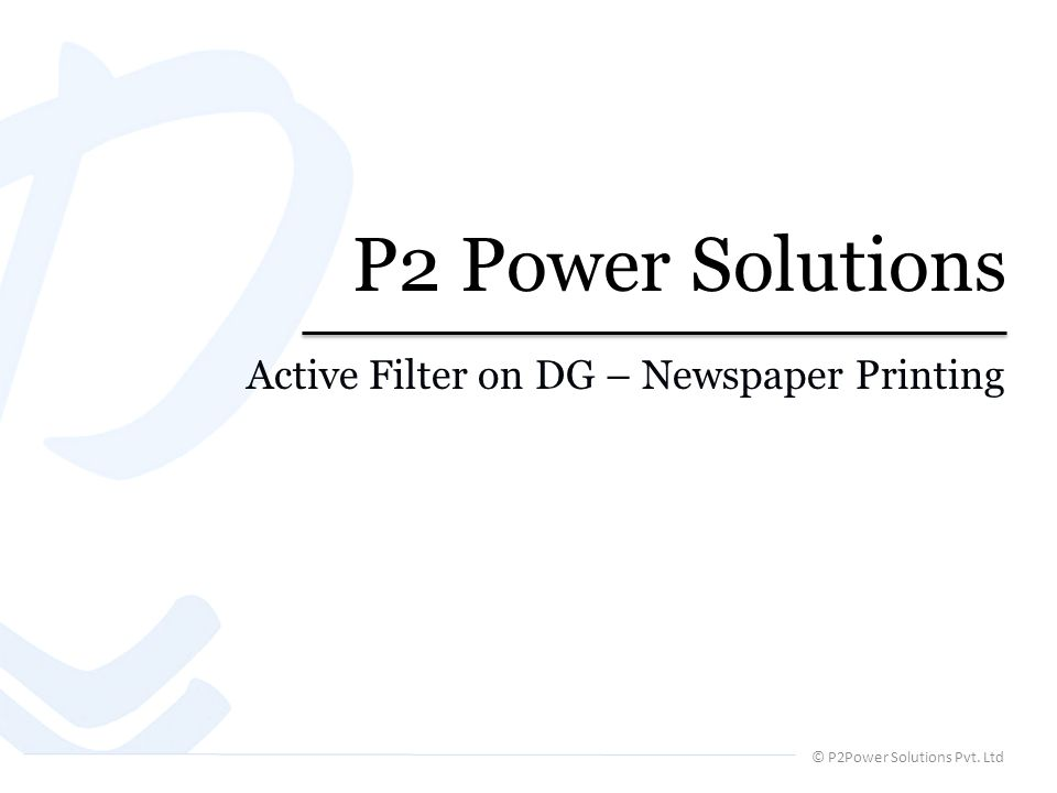 © P2Power Solutions Pvt. Ltd P2 Power Solutions Active Filter on DG – Newspaper Printing