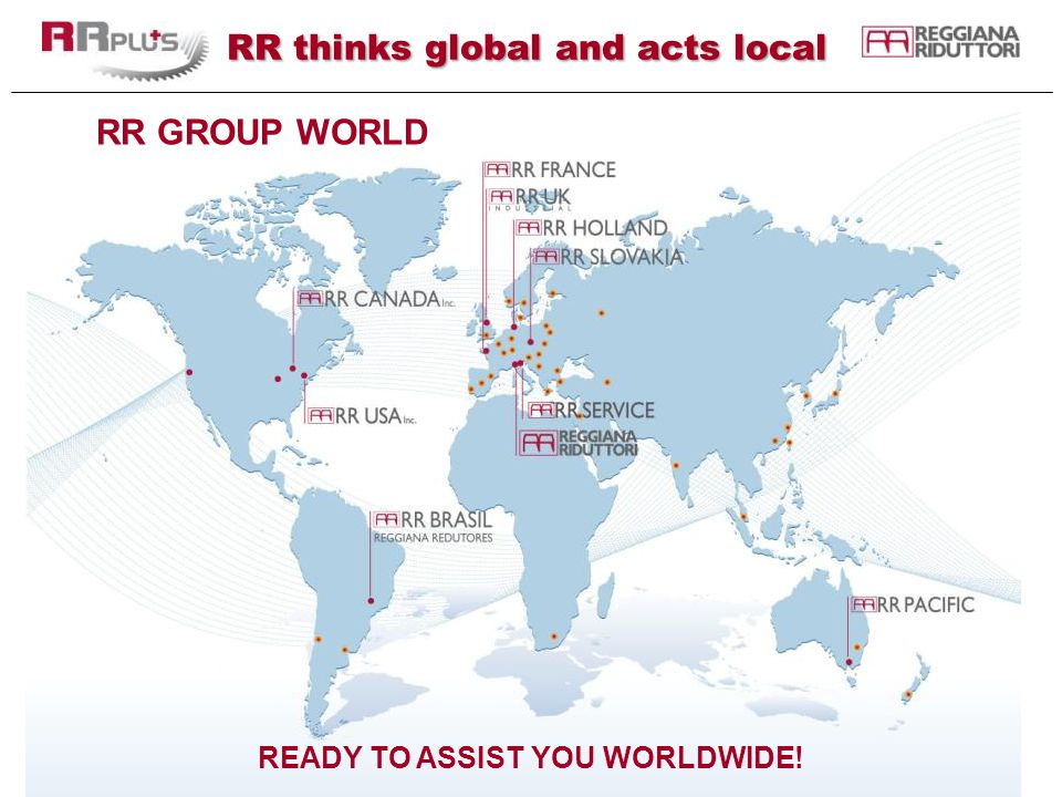RR thinks global and acts local RR GROUP WORLD READY TO ASSIST YOU WORLDWIDE!