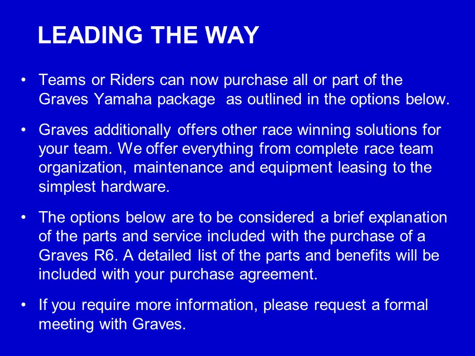 LEADING THE WAY Teams or Riders can now purchase all or part of the Graves Yamaha package as outlined in the options below. Graves additionally offers