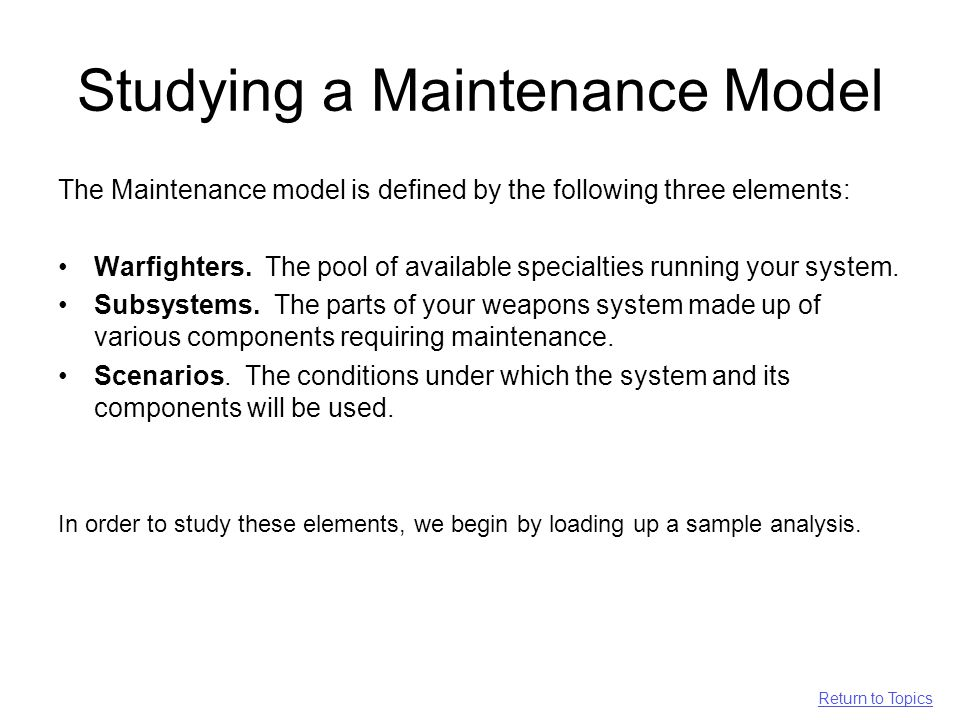 Studying a Maintenance Model The Maintenance model is defined by the following three elements: Warfighters.