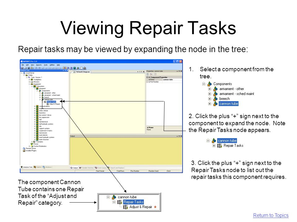 Viewing Repair Tasks Repair tasks may be viewed by expanding the node in the tree: The component Cannon Tube contains one Repair Task of the Adjust and Repair category.