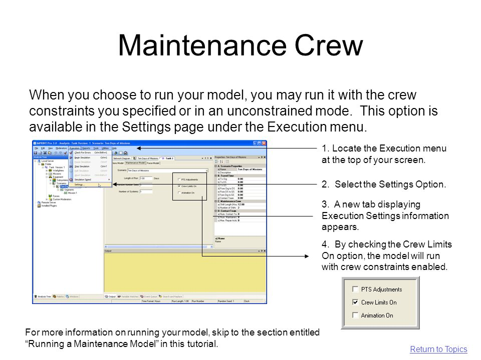 Maintenance Crew When you choose to run your model, you may run it with the crew constraints you specified or in an unconstrained mode.