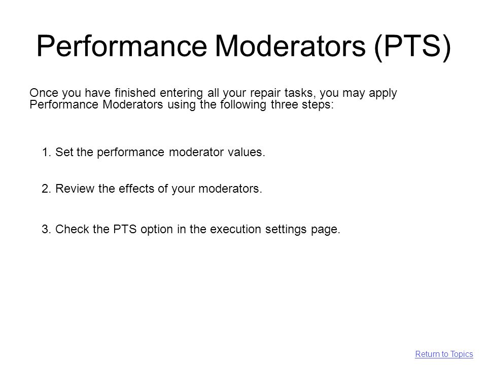 Performance Moderators (PTS) Once you have finished entering all your repair tasks, you may apply Performance Moderators using the following three steps: 1.