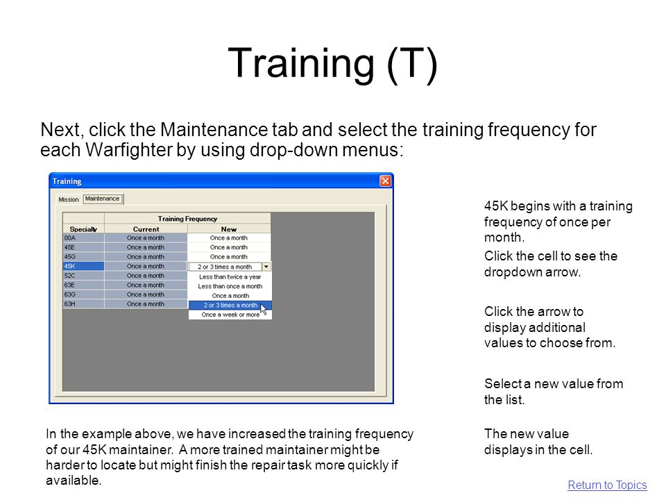 Training (T) Next, click the Maintenance tab and select the training frequency for each Warfighter by using drop-down menus: 45K begins with a training frequency of once per month.