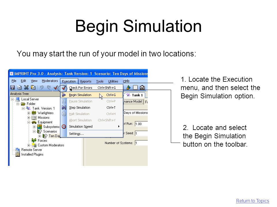Begin Simulation You may start the run of your model in two locations: 1.