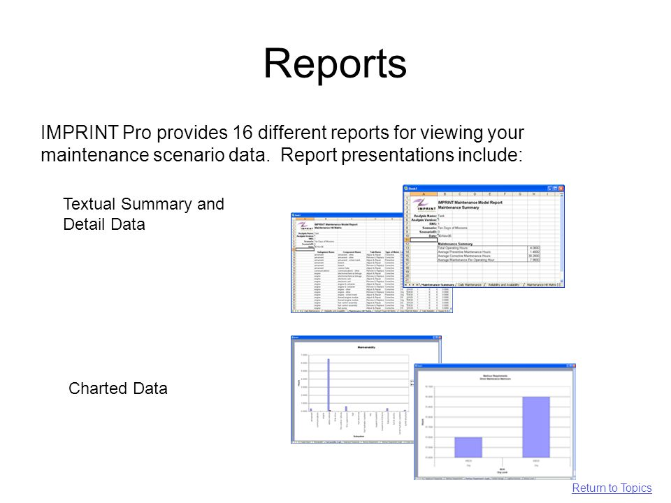 Reports IMPRINT Pro provides 16 different reports for viewing your maintenance scenario data.