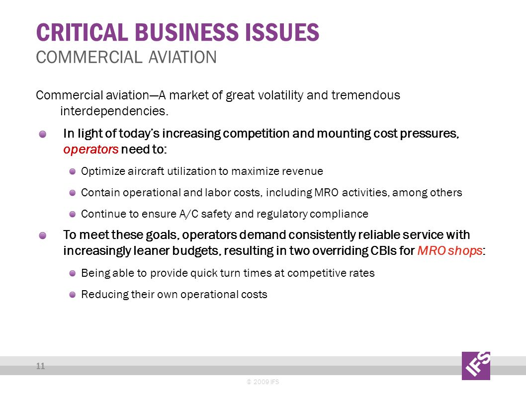 CRITICAL BUSINESS ISSUES © 2009 IFS 11 COMMERCIAL AVIATION Commercial aviationA market of great volatility and tremendous interdependencies. In light