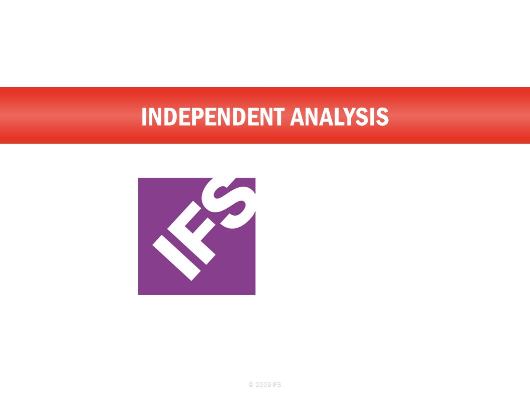 INDEPENDENT ANALYSIS © 2009 IFS