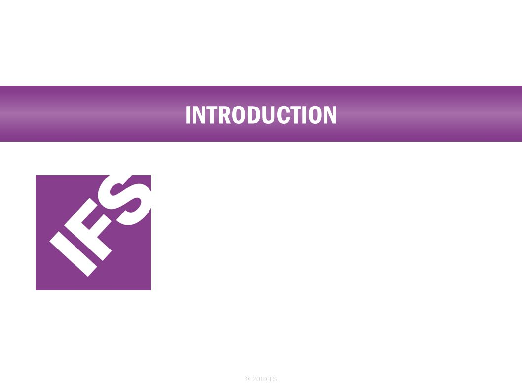 INTRODUCTION © 2010 IFS