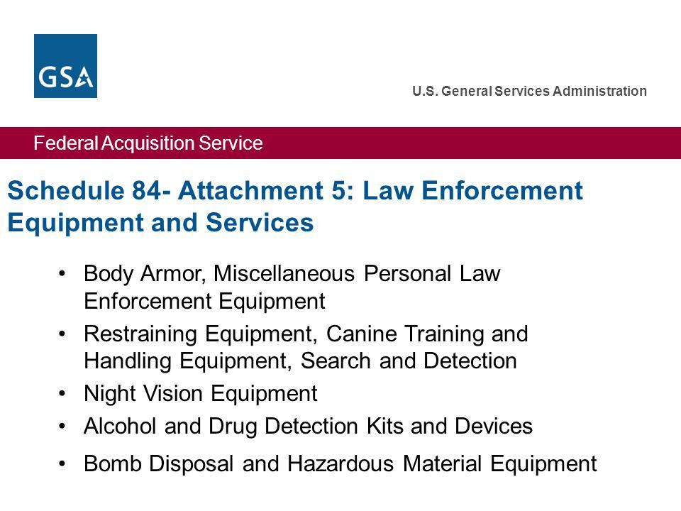 Federal Acquisition Service U.S. General Services Administration Schedule 84- Attachment 5: Law Enforcement Equipment and Services Body Armor, Miscell