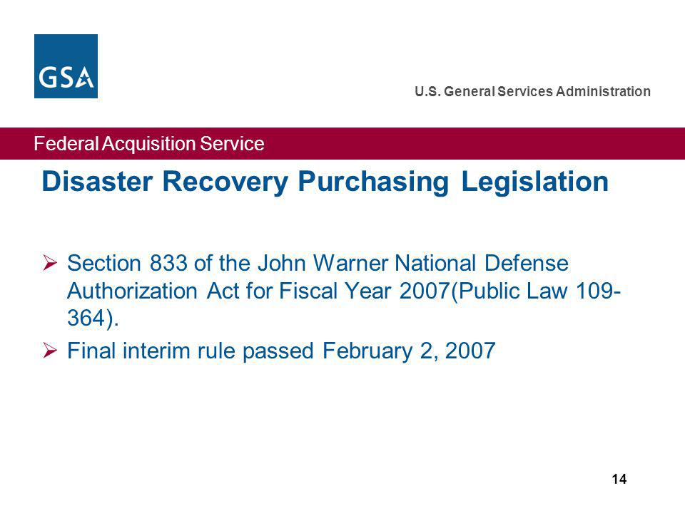 Federal Acquisition Service U.S. General Services Administration 14 Disaster Recovery Purchasing Legislation Section 833 of the John Warner National D