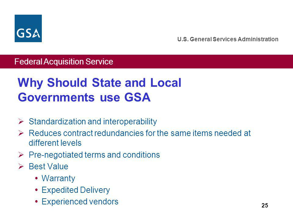 Federal Acquisition Service U.S. General Services Administration 25 Why Should State and Local Governments use GSA Standardization and interoperabilit