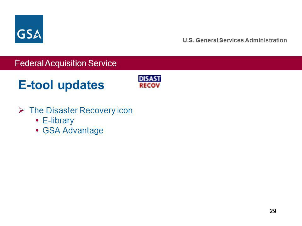 Federal Acquisition Service U.S. General Services Administration 29 E-tool updates The Disaster Recovery icon E-library GSA Advantage